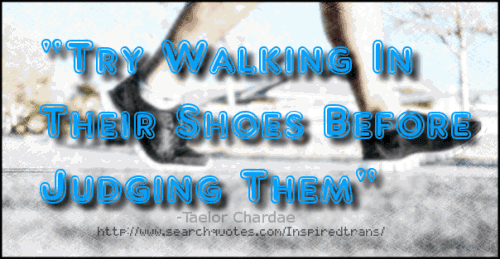 Taelor Chardae Inspiredtrans Take A Walk In My Shoes Picture Quotes