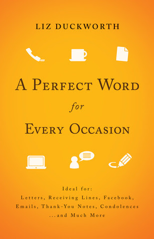 A Perfect Word for Every Occasion: Ideal for: Letters, Receiving Lines, Facebook, Emails, Thank You Notes, Condolences. . . and Much More