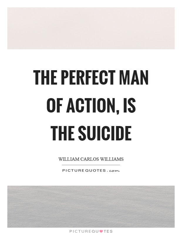 The Perfect Man Of Action Is The Suicide Picture Quotes