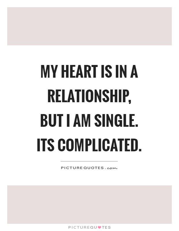 My Heart Is In A Relationship But I Am Single Its Complicated
