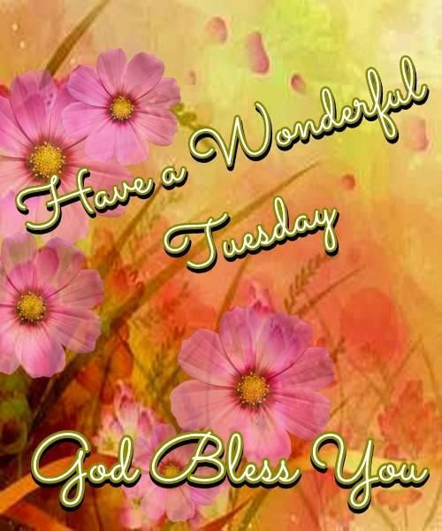 Have A Wonderful Tuesday God Bless You Tuesday Myniceprofilecom