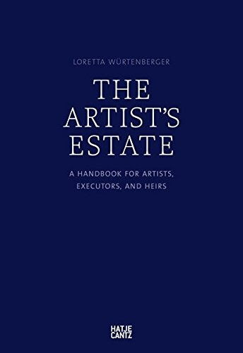 The Artist Estate A Handbook For Artists Executors And