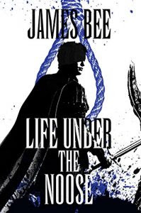 Life Under the Noose by James Bee
