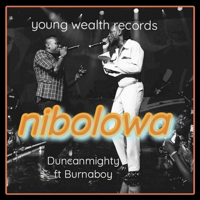 Duncan mighty _Nibolowa (Ft. burna boy)