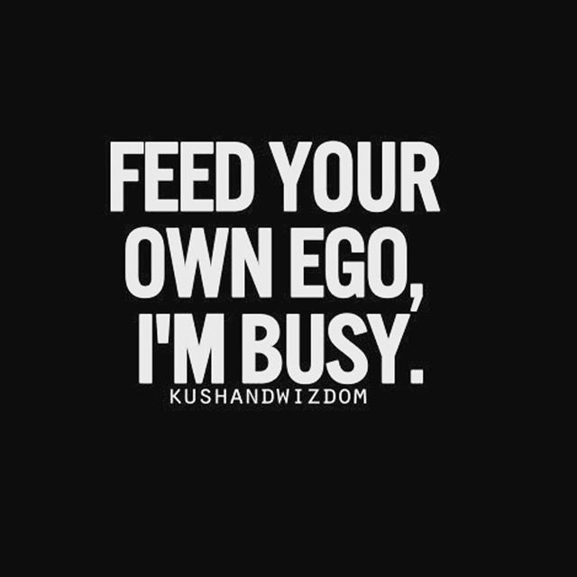 Feed Your Own Ego I M Busy Pictures Photos And Images For