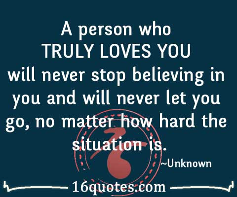 A Person Who Truly Loves You Will Never Stop Believing In You And