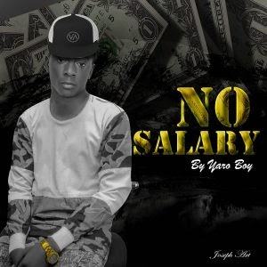 MUSIC : Yaro Boy – No Salary