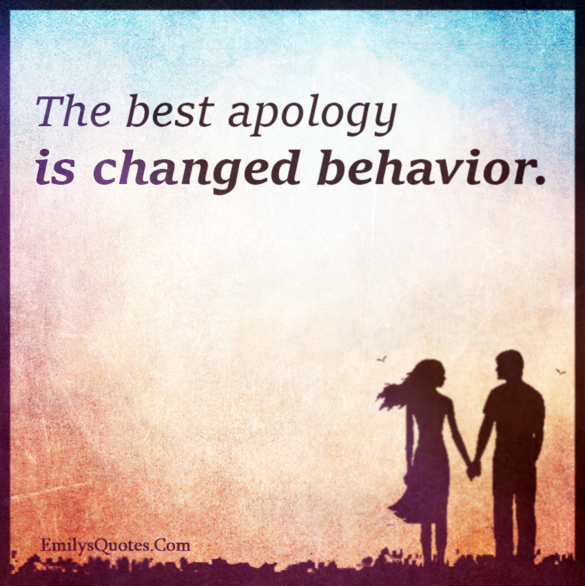 The Best Apology Is Changed Behavior Popular Inspirational Quotes