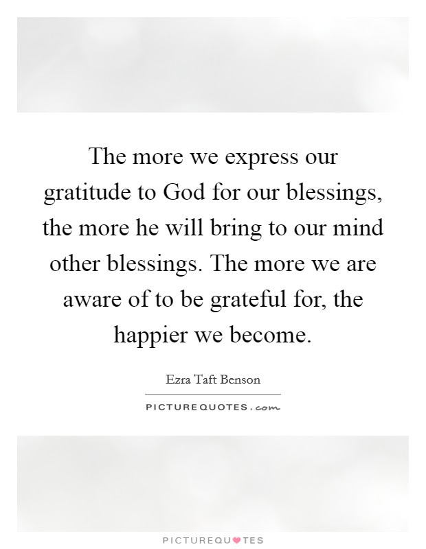 The More We Express Our Gratitude To God For Our Blessings The