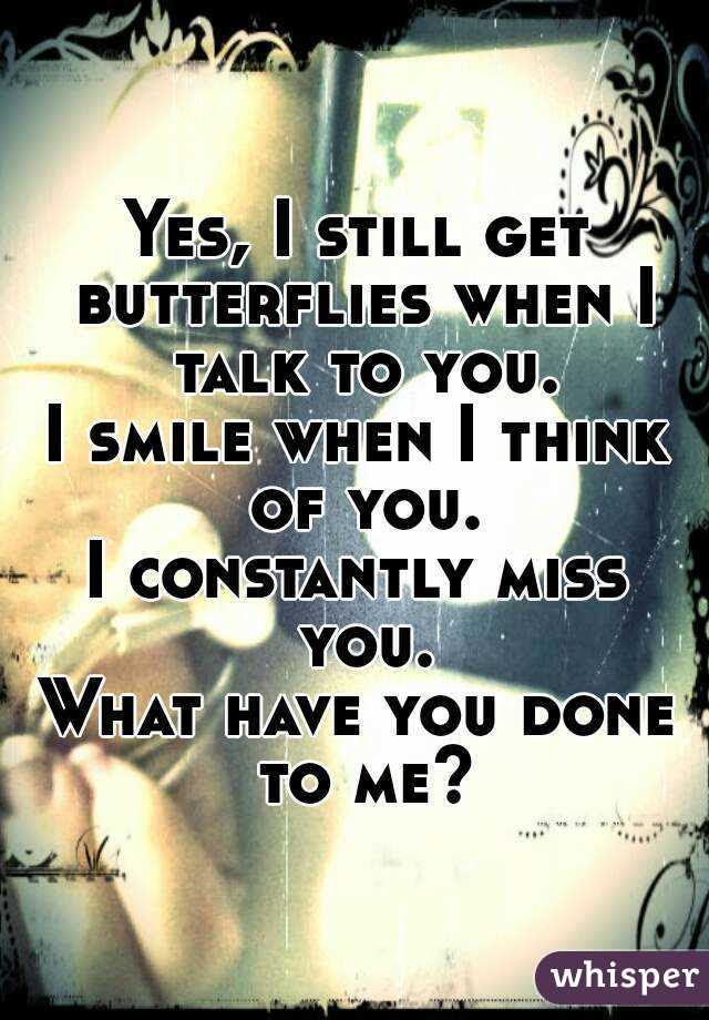Yes I Still Get Butterflies When I Talk To You I Smile When I Think Of