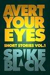 Avert Your Eyes Vol.1