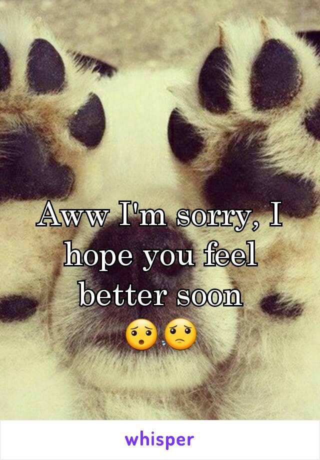 Aww Im Sorry I Hope You Feel Better Soon