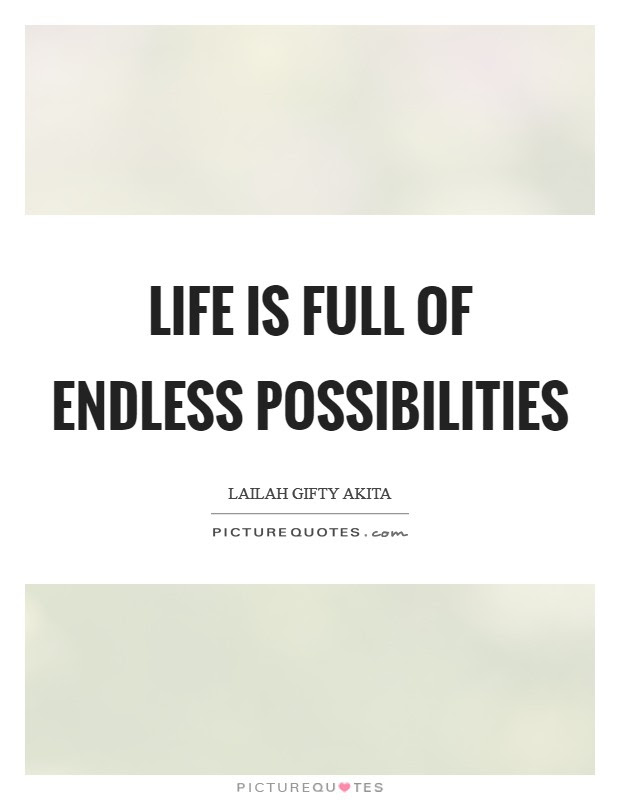 Life Is Full Of Endless Possibilities Picture Quotes