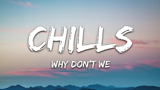Why Don't We - Chills Lyrics