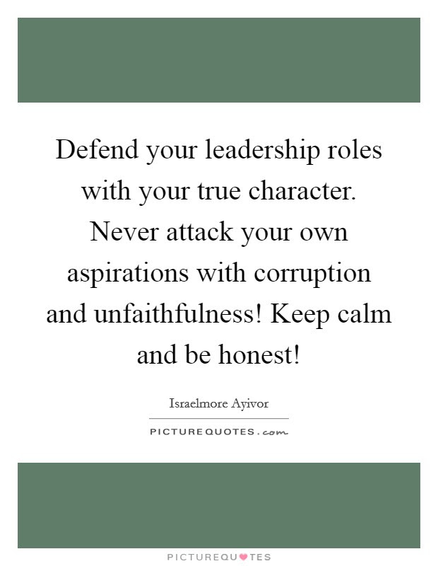 Defend Your Leadership Roles With Your True Character Never