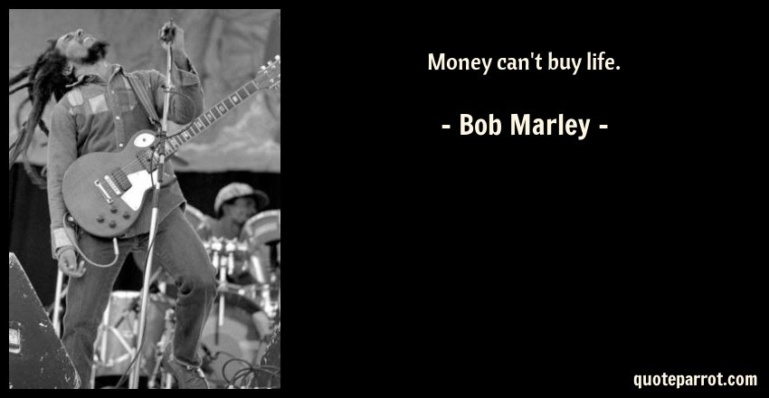 Money Cant Buy Life By Bob Marley Quoteparrot