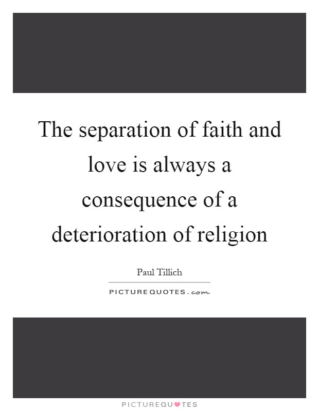 The Separation Of Faith And Love Is Always A Consequence Of A