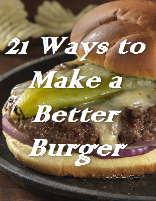 21 Ways to Make a Better Tasting Burger