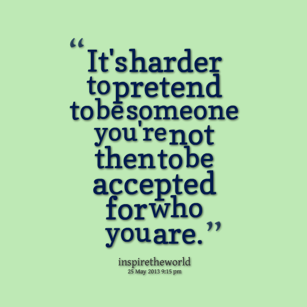 Quotes About Pretending To Be Someone Else 34 Quotes