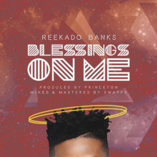 "LYRICS: Reekado Banks – ""Blessings On Me"""