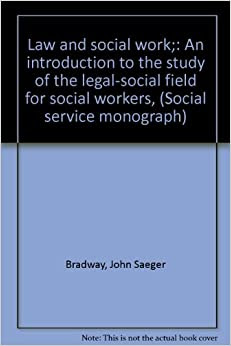 Law And Social Work An Introduction To The Study Of The Legal Social Field For Social Workers
