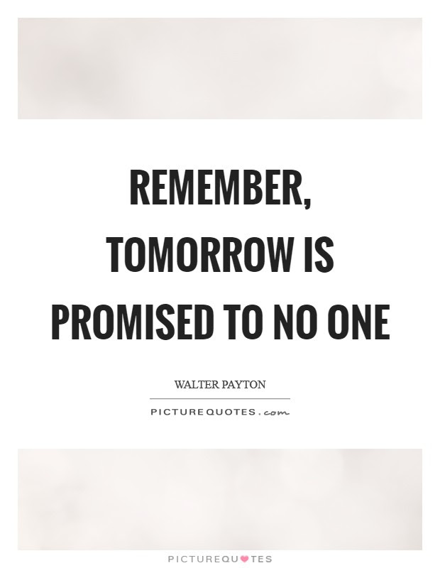 Remember Tomorrow Is Promised To No One Picture Quotes