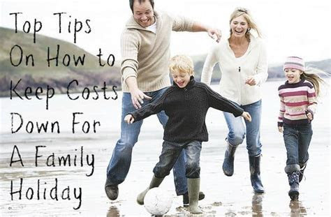 20 Tips On How to Keep Costs Down For A Family Holiday
