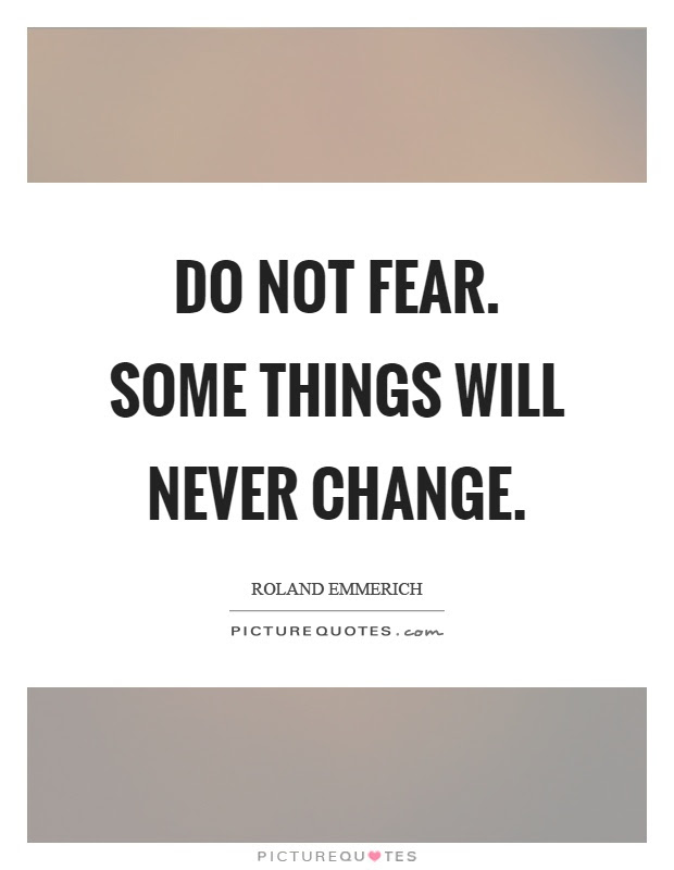 Do Not Fear Some Things Will Never Change Picture Quotes