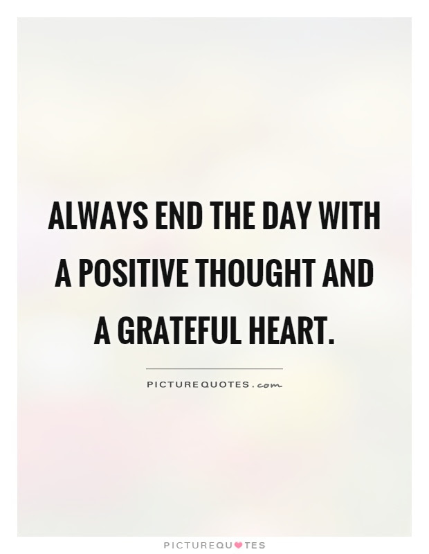 Always End The Day With A Positive Thought And A Grateful Heart