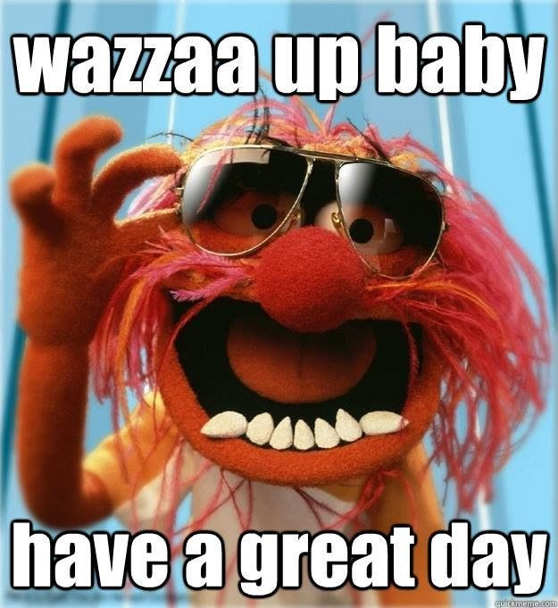 Wazzaa Up Baby Have A Great Day Pictures Photos And Images For