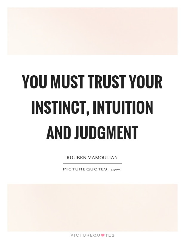 You Must Trust Your Instinct Intuition And Judgment Picture Quotes