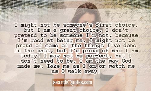 I Might Not Be Someones First Choice But I Am A Great Choice I