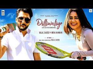 DILLIWALIYE LYRICS – Neha Kakkar | Bilal Saeed | Latest Punjabi Song 2018