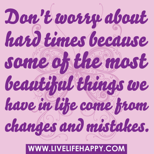 Don T Worry About Hard Times Live Life Happy