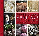 Oliver Lutz Radtke, Fünfzig Mal Mund auf in China: Was man gegessen haben muss