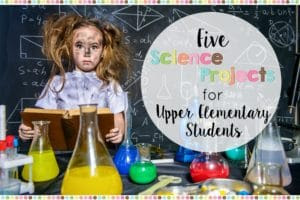 5 Science Projects for Upper Elementary Students - The Owl Teacher