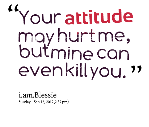 Attitude Quotes And Attitude Sayings Images About My Attitude Kill