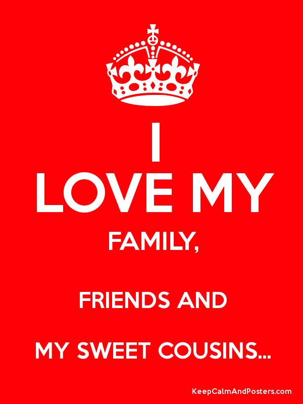 I Love My Family Friends And My Sweet Cousins Keep Calm And