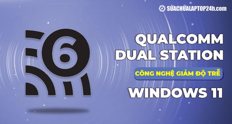 Qualcomm Dual Station giúp giảm độ trễ và chập chờn của Wi-Fi 6 trên Windows 11