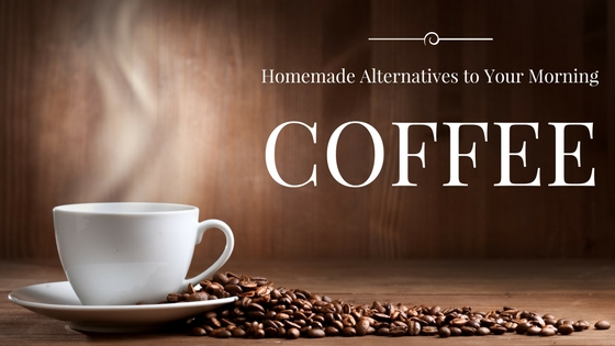 Cup of steaming coffe with a scattering of coffe beans to the side text reads Homemade alternatives to Your Morning Coffee