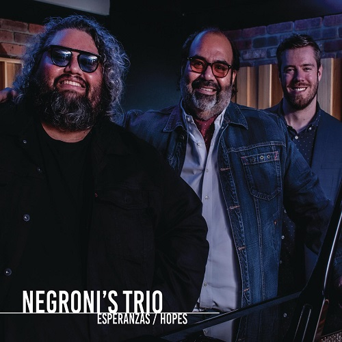 El grupo tres-veces nominado al Latin GRAMMY® NEGRONI'S TRIO lanza su álbum ESPERANZAS