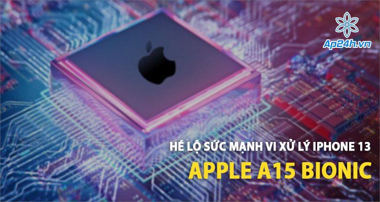 Hé lộ sức mạnh chip Apple A15 Bionic