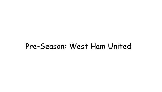 Pre-Season: West Ham United