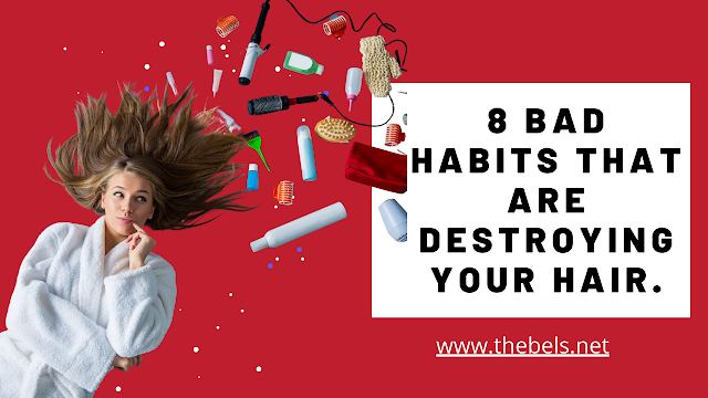 Habits  Destroying  Hair.