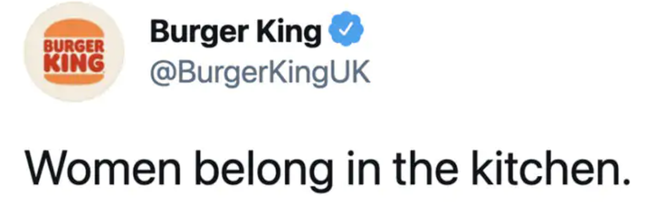 Tweet from Burger King UK: Women belong in the kitchen.