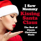 I Saw Mommy Kissing Santa Claus: The Best of Classic Christmas Music