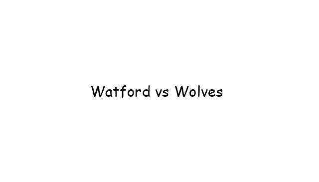 Watford vs Wolves