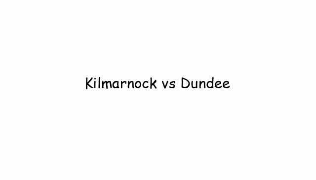 Kilmarnock vs Dundee