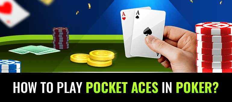 How to play pocket aces in poker? Strategy to increase winning