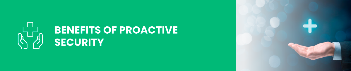 Benefits of Proactive Security